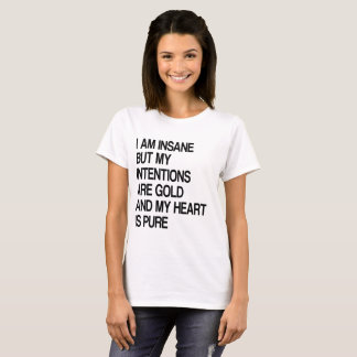 Camiseta Insane, But Intentions Are Gold And Heart Is Pure