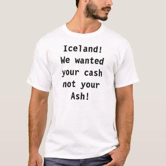 Camiseta Islândia! Nós quisemos seu dinheiro não sua cinza!