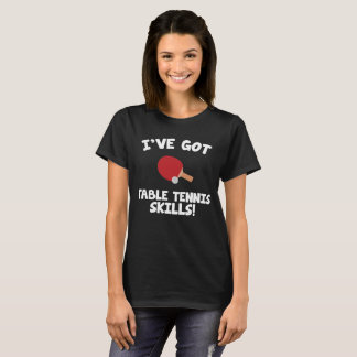 Camiseta I've obteve a habilidades do ténis de mesa o
