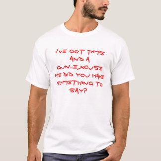 Camiseta I've obteve PMS e uma arma… desculpa-me fê-lo tem…
