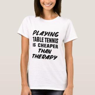 Camiseta Jogar o ténis de mesa é mais barato do que a