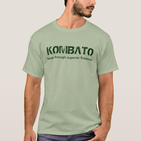 Camiseta KOMBATO, Peace through superior firepower