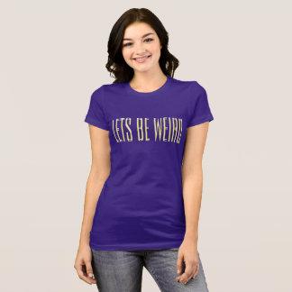 Camiseta Lets seja estranho