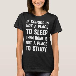 Camiseta Lugar da escola não a dormir em casa não lugar a