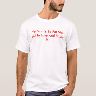 Camiseta Mãe de Yo tão gorda caiu no amor e quebrou-o