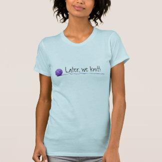 Camiseta Mais tarde… nós fazemos malha! (Edição feliz dos