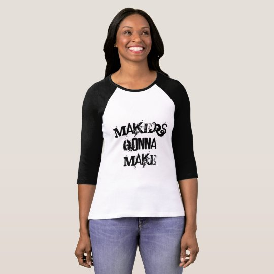 Camiseta Makers Gonna Make