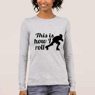 Camiseta Manga Longa Isto é como eu rolo, patinador de Derby do rolo