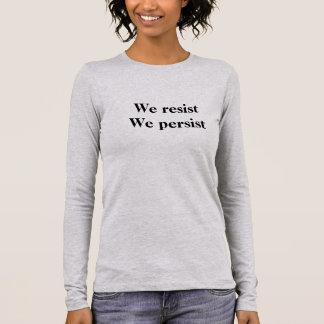 Camiseta Manga Longa Nós resistimos. Nós persistimos