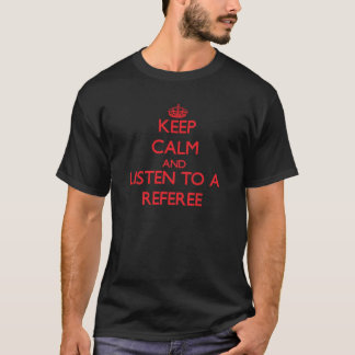 Camiseta Mantenha a calma e escute um árbitro