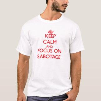 Camiseta Mantenha a calma e o foco no sabotagem