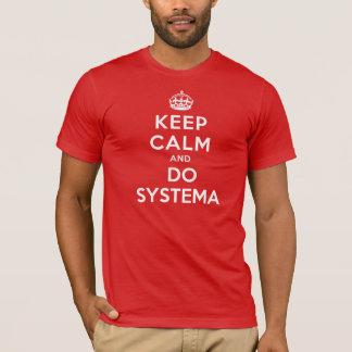 Camiseta Mantenha calmo e faça Systema