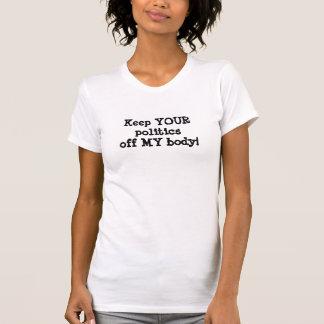 Camiseta Mantenha SUA política fora de MEU corpo!