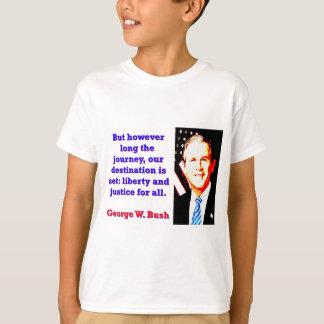 Camiseta Mas contudo por muito tempo a viagem - G W Bush