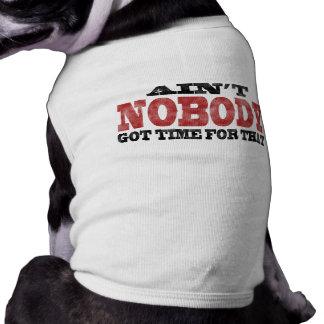 Camiseta Meu cão não é obtido nenhum tempo para aquele tamp