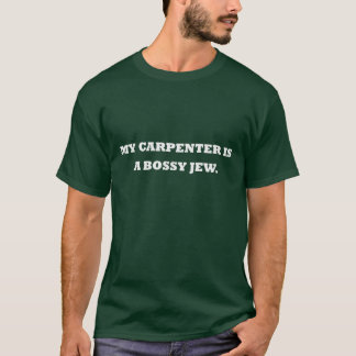 "Camiseta ""Meu carpinteiro é um judeu bossy."" T-shirt"