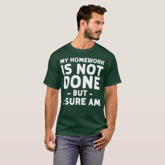 Camiseta Meus trabalhos de casa não são feitos mas I é sure