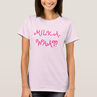 CAMISETA MILK-A-WHAT?