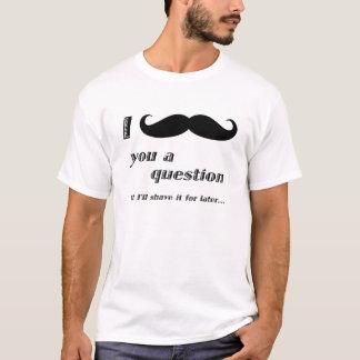Camiseta mim bigode você uma pergunta