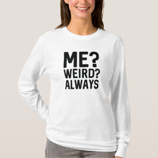 Camiseta Mim? Estranho? Sempre