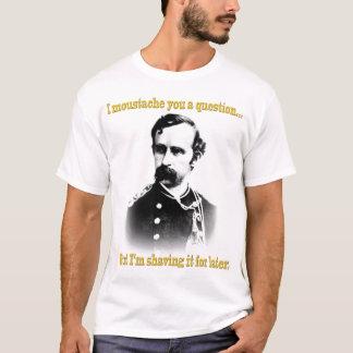 Camiseta Mim moustache você uma pergunta…