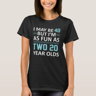 Camiseta Mim os anos de idade do maio de 40 mas como o