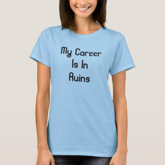 Camiseta Minha carreira está nas ruínas