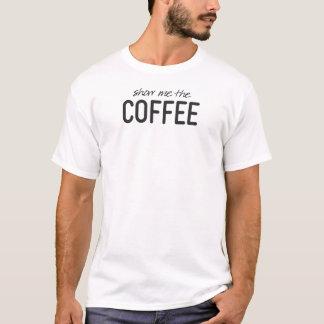 Camiseta Mostre-me o café impressão engraçado