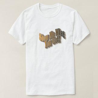 Camiseta Mostre-me o que você obteve! T-shirt - earthtone
