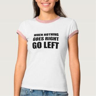 Camiseta Nada vai vai certo à esquerda