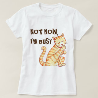 """Camiseta """"Não agora eu sou"""" citações engraçadas ocupadas do"""