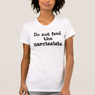Camiseta Não alimente aos Narcissists o t-shirt