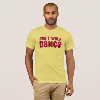 Camiseta Não ande, para dançar