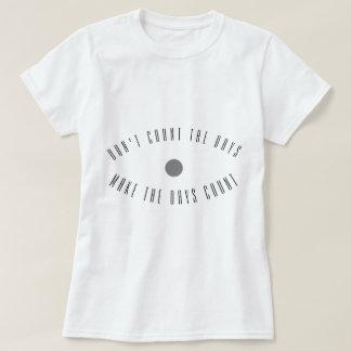 Camiseta Não conte os dias fazem a contagem dos dias