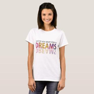Camiseta Não deixe seus sonhos ser apenas sonhos:  Reflexão