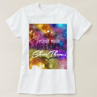 Camiseta Não diga a pessoas seus sonhos, mostram-lhes o