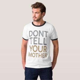 Camiseta Não diga sua mãe