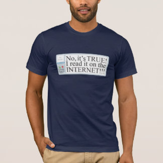 Camiseta Não, é VERDADEIRO! Eu li-o no INTERNET!!!