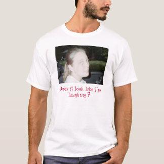 Camiseta nao engraçado, olha como eu estou rindo?