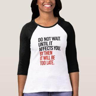Camiseta Não espere até que o afete, ele será demasiado l