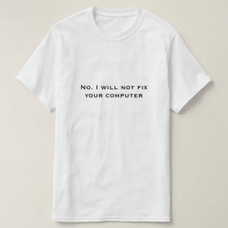 Camiseta Não. Eu não fixarei seu computador