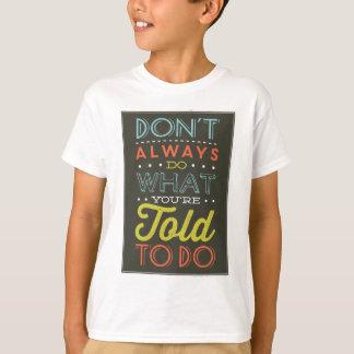 Camiseta Não faça sempre o que você é dito para fazer
