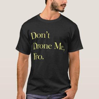 Camiseta Não faz o zangão mim T da obscuridade de Bro