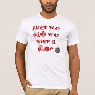 Camiseta Não faz você desejo que você era uma moeda de dez