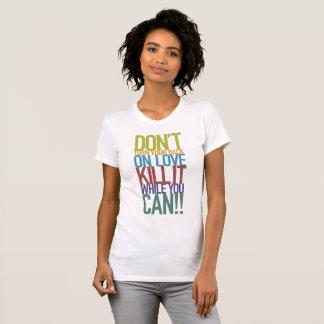 Camiseta Não gire sua parte traseira no amor