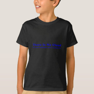 Camiseta Não há nenhuma nuvem seu justo alguém computador