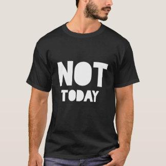 """Camiseta """"Não hoje"""" indicação preto e branco sarcástica"""