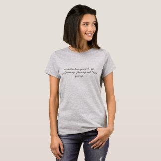 Camiseta não importa como você sente. Levante-se, vista-se