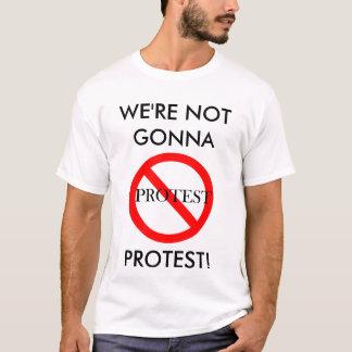Camiseta Não indo protestar