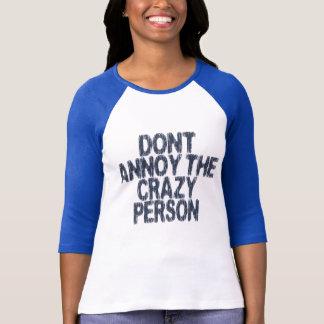 Camiseta Não irrite a pessoa louca